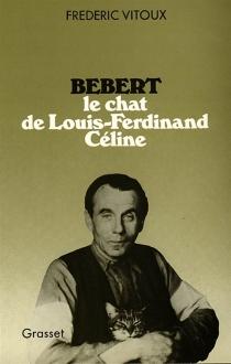 Bébert : le chat de Louis-Ferdinand Celine - FrédéricVitoux