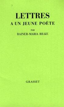 Lettres à un jeune poète  Suivi de Réflexions sur La vie créatrice - Rainer MariaRilke