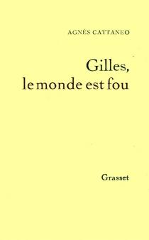Gilles, le monde est fou - AgnèsCattaneo