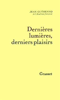 Dernières lumières, derniers plaisirs - JeanGuéhenno