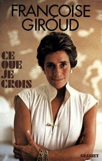 Ce que je crois - FrançoiseGiroud