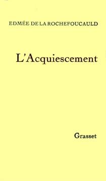 L'Acquiescement - Edmée deLa Rochefoucauld
