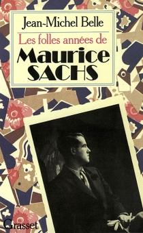 Les Folles années de Maurice Sachs - Jean-MichelBelle