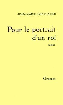 Pour le portrait d'un roi - Jean-MarieFonteneau