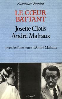 Le coeur battant : Josette Clotis-André Malraux - SuzanneChantal