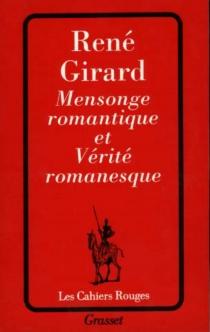 Mensonge romantique et vérité romanesque - RenéGirard