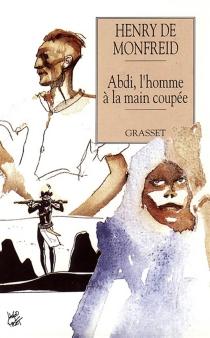 Abdi, l'homme à la main coupée - Henry deMonfreid