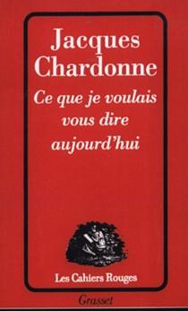 Ce que je voulais vous dire aujourd'hui - JacquesChardonne