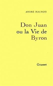 Don Juan ou la Vie de Byron - AndréMaurois