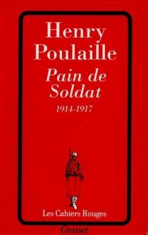 Pain de soldat : 1914-1917 - HenryPoulaille