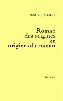 Roman des origines et origines du roman - MartheRobert