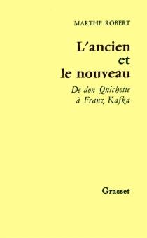 L'Ancien et le nouveau : de Cervantès à Franz Kafka - MartheRobert