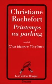 Printemps au parking| Suivi de C'est bizarre l'écriture - ChristianeRochefort