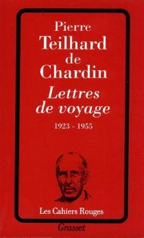 Lettres de voyage : 1923-1955 - PierreTeilhard de Chardin