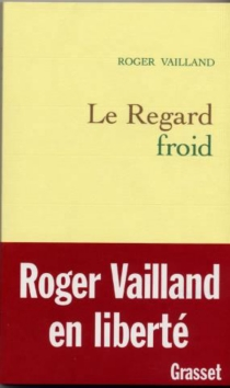 Le regard froid : réflexions, esquisses, libelles, 1945-1962 - RogerVailland