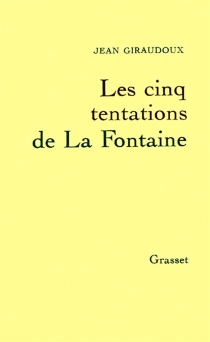 Les Cinq tentations de La Fontaine - JeanGiraudoux