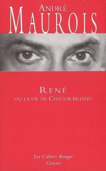René ou La vie de Chateaubriand - AndréMaurois