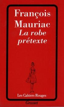 La robe prétexte - FrançoisMauriac