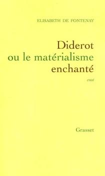 Diderot ou Le matérialisme enchanté - Élisabeth deFontenay