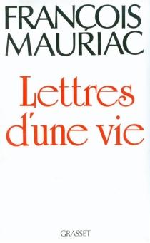 Lettres d'une vie : 1904-1969 - FrançoisMauriac