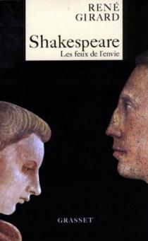 Shakespeare : les feux de l'envie - RenéGirard