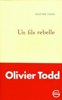 Un Fils rebelle - OlivierTodd