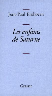 Les enfants de Saturne - Jean-PaulEnthoven