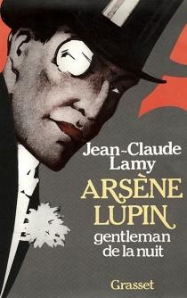 Arsène Lupin, gentleman de la nuit - Jean-ClaudeLamy