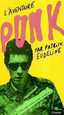 L'aventure punk : tous les coups sont permis - PatrickEudeline