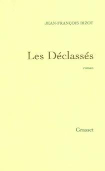 Les déclassés - Jean-FrançoisBizot