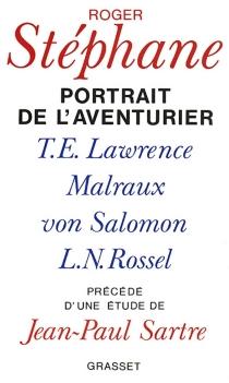 Portrait de l'aventurier : T. E. Lawrence, Malraux, Von Salomon et la vie exemplaire de L.-N. Rossel - RogerStéphane