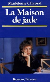 La Maison de jade - MadeleineChapsal