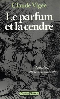 Le Parfum et la cendre : un entretien sur trois continents - ClaudeVigée