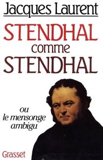 Stendhal comme Stendhal ou le Mensonge ambigu - JacquesLaurent