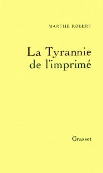 La Tyrannie de l'imprimé - MartheRobert