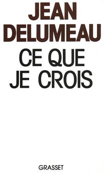 Ce que je crois - JeanDelumeau