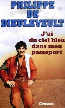 J'ai du ciel bleu dans mon passeport - Philippe deDieuleveult