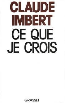 Ce que je crois - ClaudeImbert