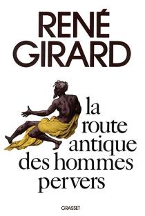 La Route antique des hommes pervers - RenéGirard