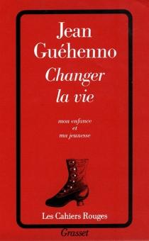 Changer la vie - JeanGuéhenno