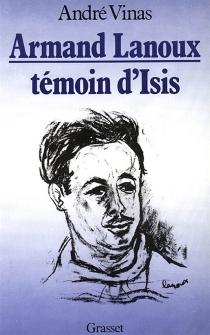 Armand Lanoux témoin d'Isis - AndréVinas