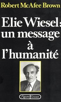 Elie Wiesel : un message à l'humanité - Robert McAfee Brown