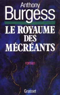 Le Royaume des mécréants - Anthony Burgess