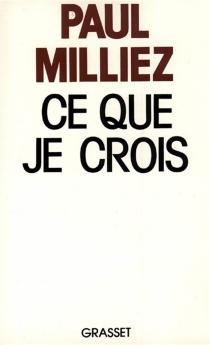 Ce que je crois - PaulMilliez