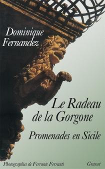 Le radeau de la Gorgone : promenades en Sicile - DominiqueFernandez