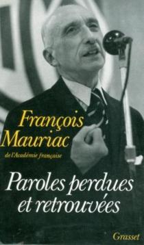 Paroles perdues et retrouvées - FrançoisMauriac