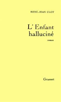 L'enfant halluciné - René-JeanClot