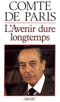 L'Avenir dure longtemps - Henri d'OrléansParis