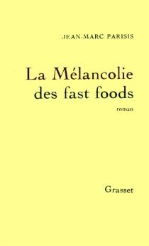 La mélancolie des fast foods - Jean-MarcParisis