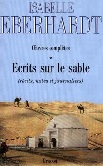 Ecrits sur le sable : oeuvres complètes - IsabelleEberhardt